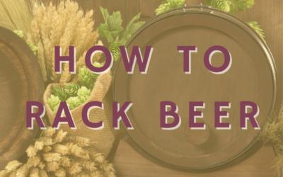 How to Rack Beer
